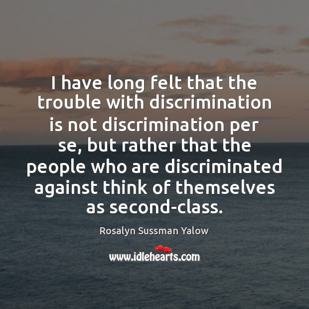 Image, I have long felt that the trouble with discrimination is not discrimination