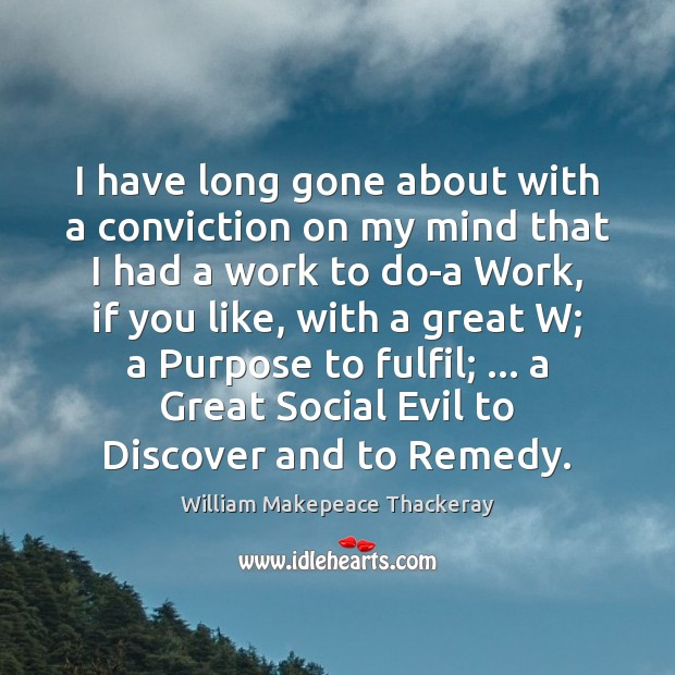 I have long gone about with a conviction on my mind that Image