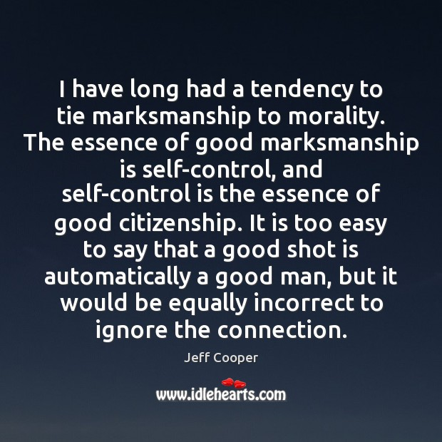 I have long had a tendency to tie marksmanship to morality. The Jeff Cooper Picture Quote