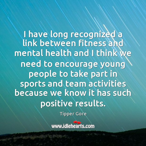 I have long recognized a link between fitness and mental health and Fitness Quotes Image