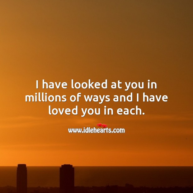 I have looked at you in millions of ways and I have loved you in each. Beautiful Love Quotes Image
