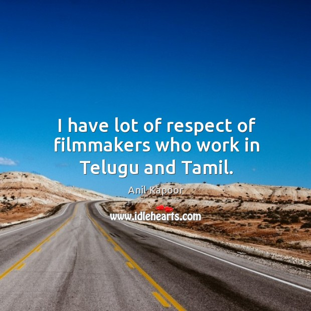 Image, I have lot of respect of filmmakers who work in telugu and tamil.