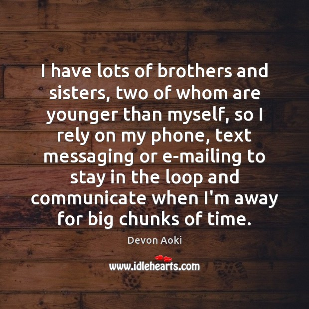 I have lots of brothers and sisters, two of whom are younger Communication Quotes Image