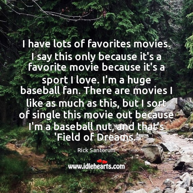 I have lots of favorites movies. I say this only because it's Rick Santorum Picture Quote