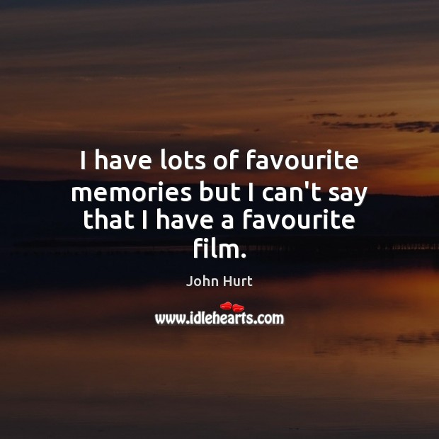 I have lots of favourite memories but I can't say that I have a favourite film. Image
