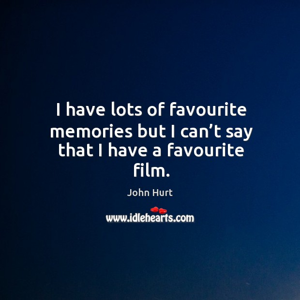 Image, I have lots of favourite memories but I can't say that I have a favourite film.