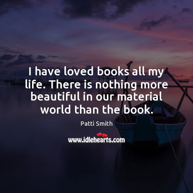 I have loved books all my life. There is nothing more beautiful Image