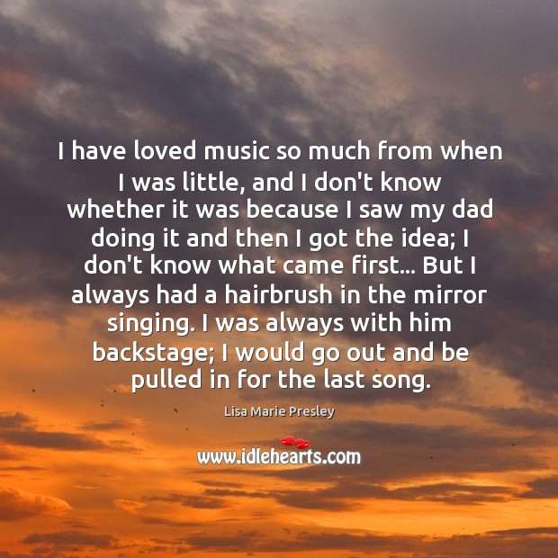 I have loved music so much from when I was little, and Lisa Marie Presley Picture Quote