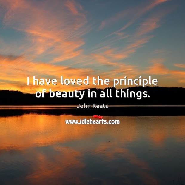 I have loved the principle of beauty in all things. Image