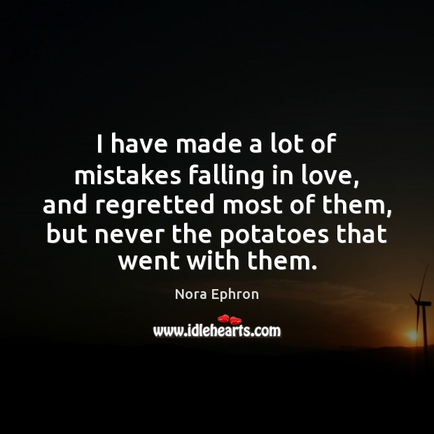 I have made a lot of mistakes falling in love, and regretted Nora Ephron Picture Quote