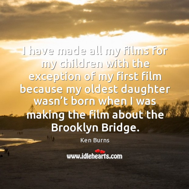 I have made all my films for my children with the exception Image