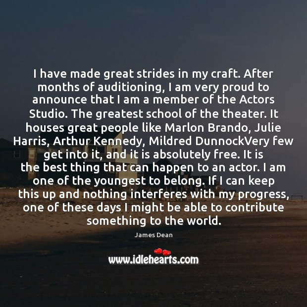 Image, I have made great strides in my craft. After months of auditioning,