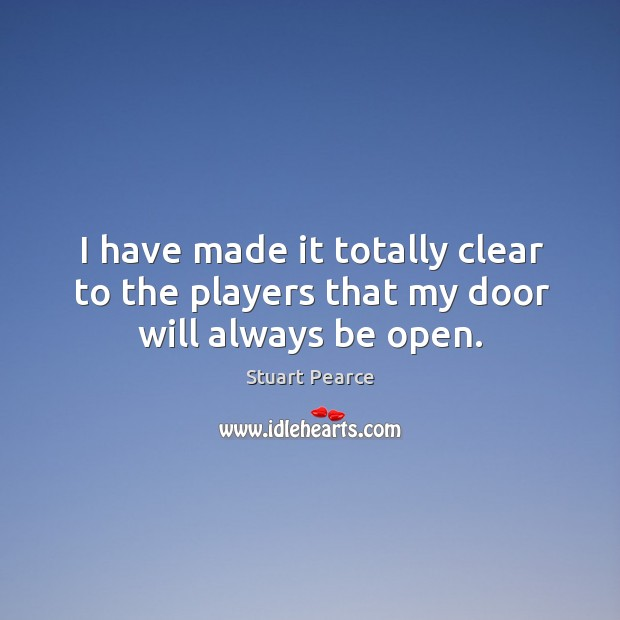 I have made it totally clear to the players that my door will always be open. Image