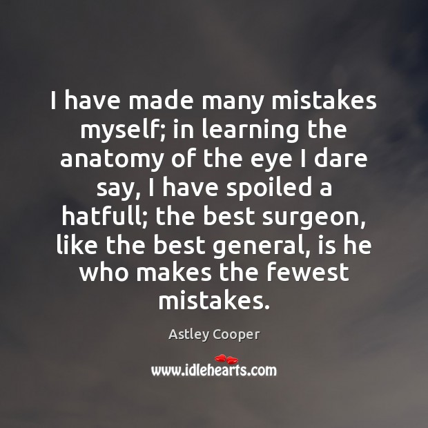 Image, I have made many mistakes myself; in learning the anatomy of the