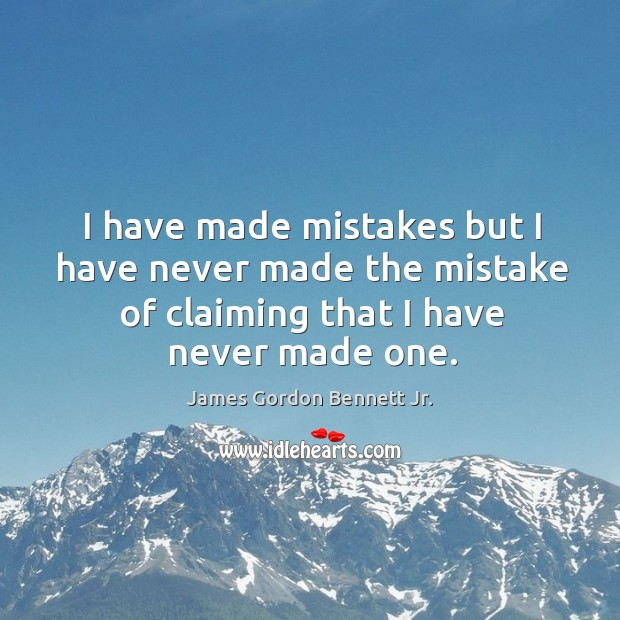 I have made mistakes but I have never made the mistake of claiming that I have never made one. Image