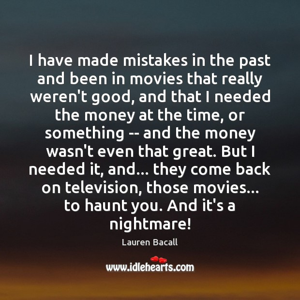 I have made mistakes in the past and been in movies that Lauren Bacall Picture Quote
