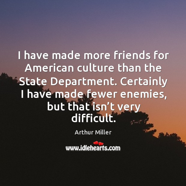 I have made more friends for american culture than the state department. Image