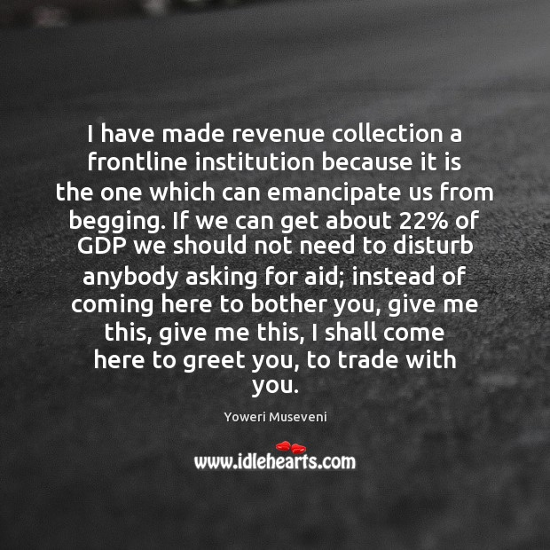 Image, I have made revenue collection a frontline institution because it is the
