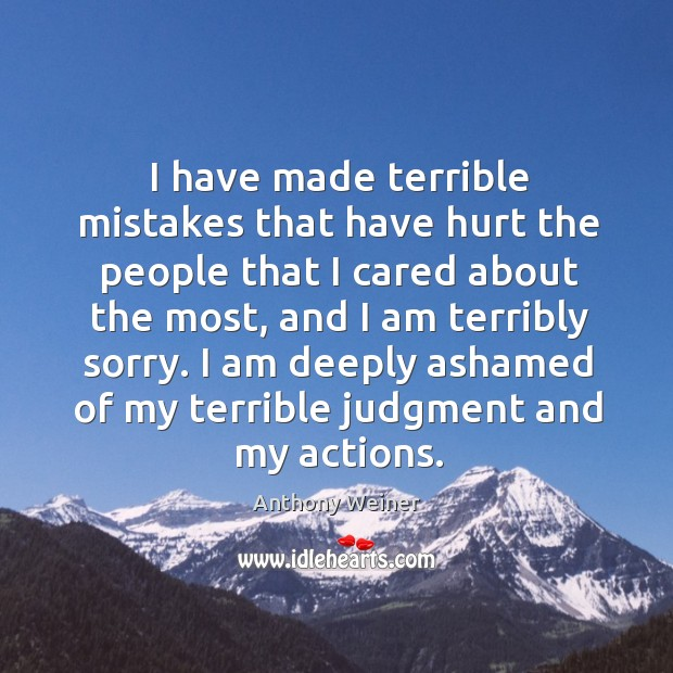 I have made terrible mistakes that have hurt the people that I cared about the most Image