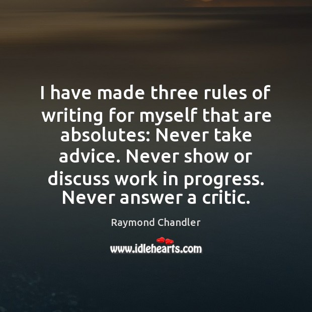 I have made three rules of writing for myself that are absolutes: Image