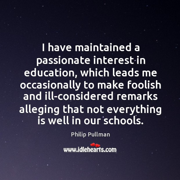 Image, I have maintained a passionate interest in education, which leads me occasionally to make foolish and