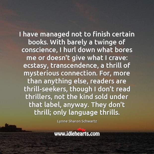 I have managed not to finish certain books. With barely a twinge Lynne Sharon Schwartz Picture Quote