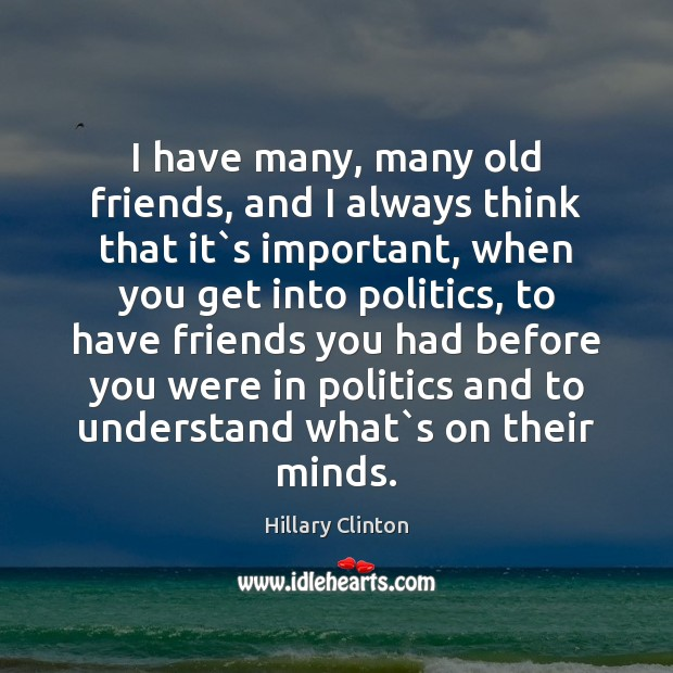Image, I have many, many old friends, and I always think that it`