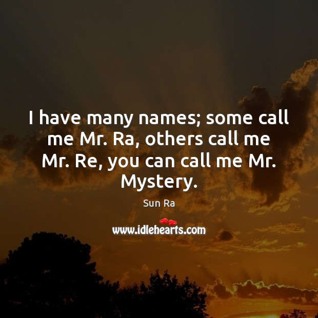 I have many names; some call me Mr. Ra, others call me Image