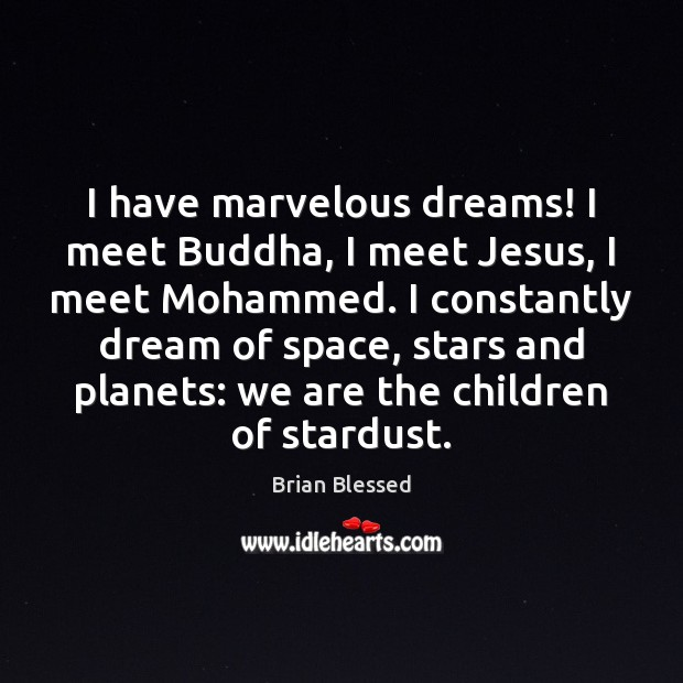 Image, I have marvelous dreams! I meet Buddha, I meet Jesus, I meet