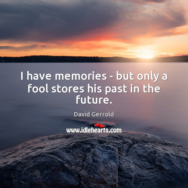 I have memories – but only a fool stores his past in the future. David Gerrold Picture Quote