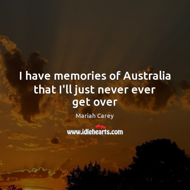 I have memories of Australia that I'll just never ever get over Image
