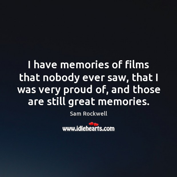 I have memories of films that nobody ever saw, that I was Sam Rockwell Picture Quote