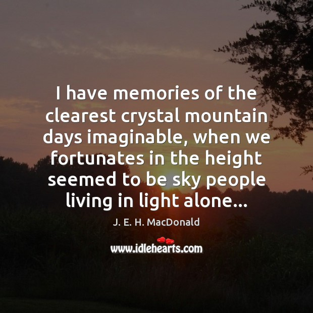 I have memories of the clearest crystal mountain days imaginable, when we Image