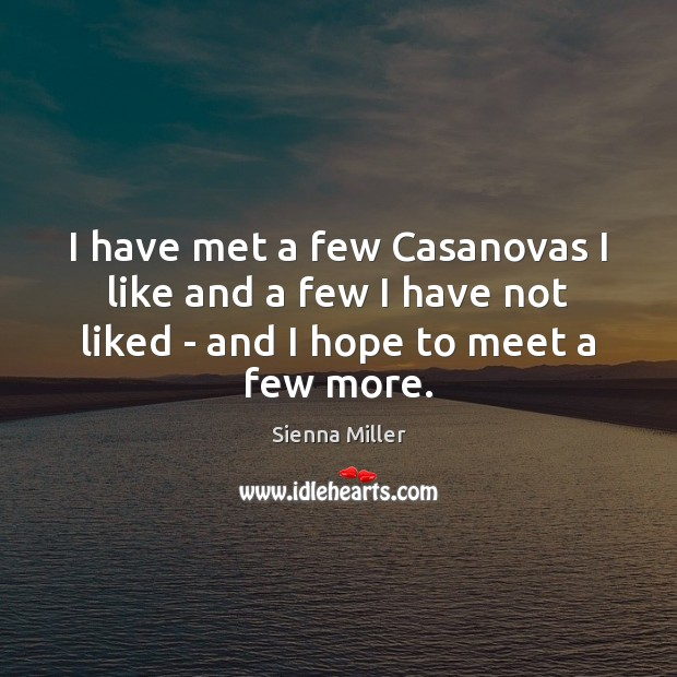 I have met a few Casanovas I like and a few I Sienna Miller Picture Quote