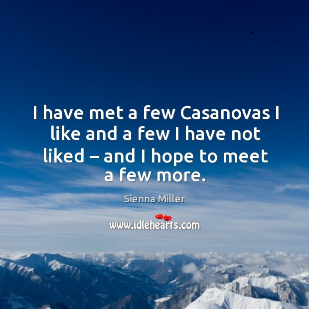 I have met a few casanovas I like and a few I have not liked – and I hope to meet a few more. Image