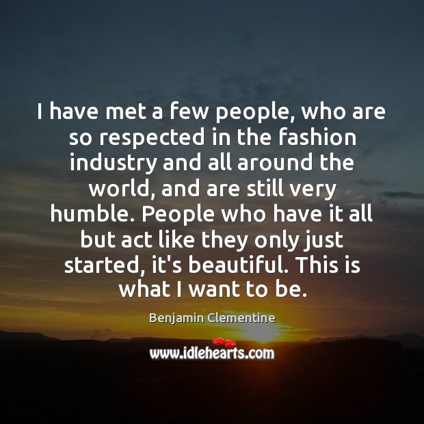 Image, I have met a few people, who are so respected in the