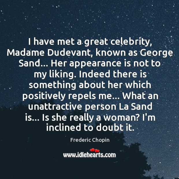 I have met a great celebrity, Madame Dudevant, known as George Sand… Image