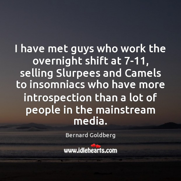 Image, I have met guys who work the overnight shift at 7-11, selling