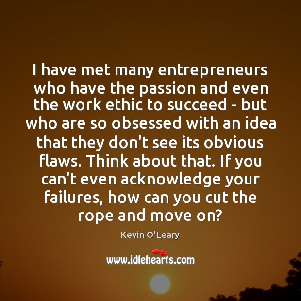 I have met many entrepreneurs who have the passion and even the Image