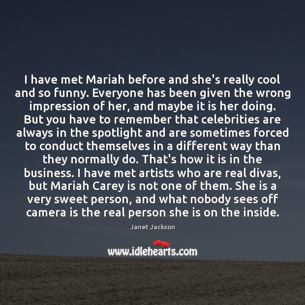 Image, I have met Mariah before and she's really cool and so funny.