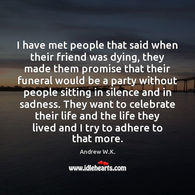Image, I have met people that said when their friend was dying, they