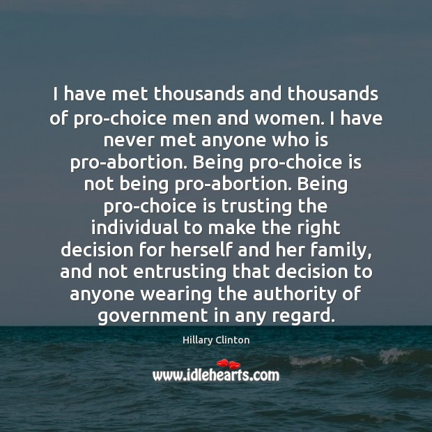 Image, I have met thousands and thousands of pro-choice men and women. I