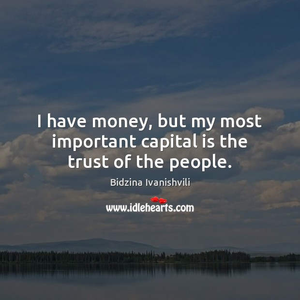 Image, I have money, but my most important capital is the trust of the people.