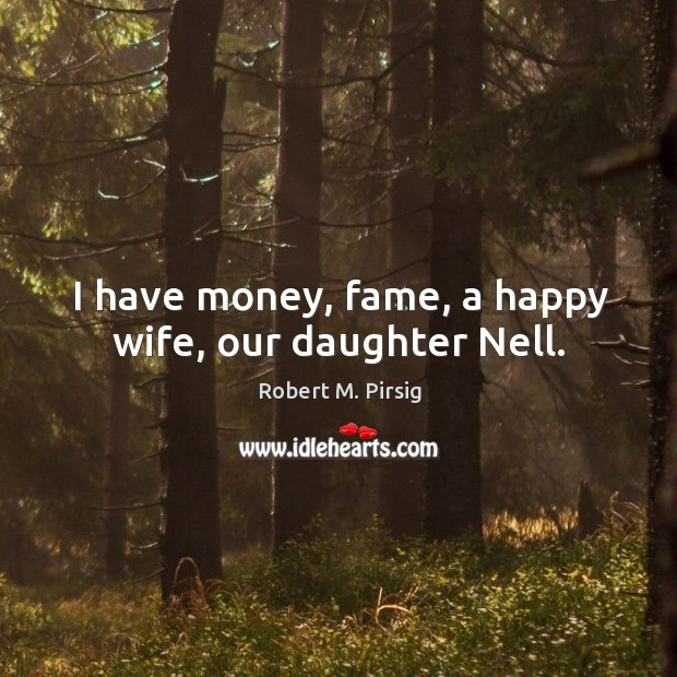 Image, I have money, fame, a happy wife, our daughter Nell.
