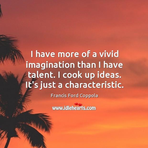 I have more of a vivid imagination than I have talent. I Image