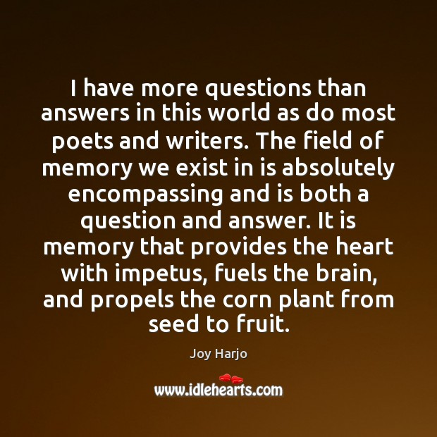 Joy Harjo Picture Quote image saying: I have more questions than answers in this world as do most
