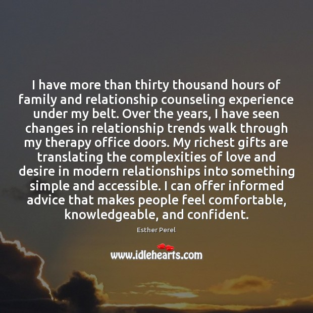 I have more than thirty thousand hours of family and relationship counseling Esther Perel Picture Quote