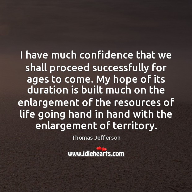I have much confidence that we shall proceed successfully for ages to Image