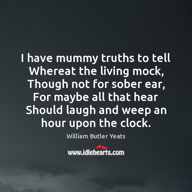 Image, I have mummy truths to tell Whereat the living mock, Though not