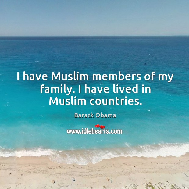 Image, I have muslim members of my family. I have lived in muslim countries.